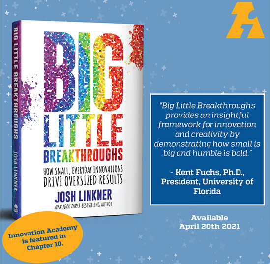 Innovation Academy featured in New York Bestselling Author, Josh Linkner's new book Big Little Breakthroughs